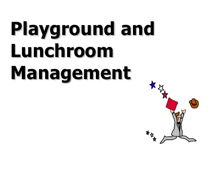 Playground and Lunchroom Management