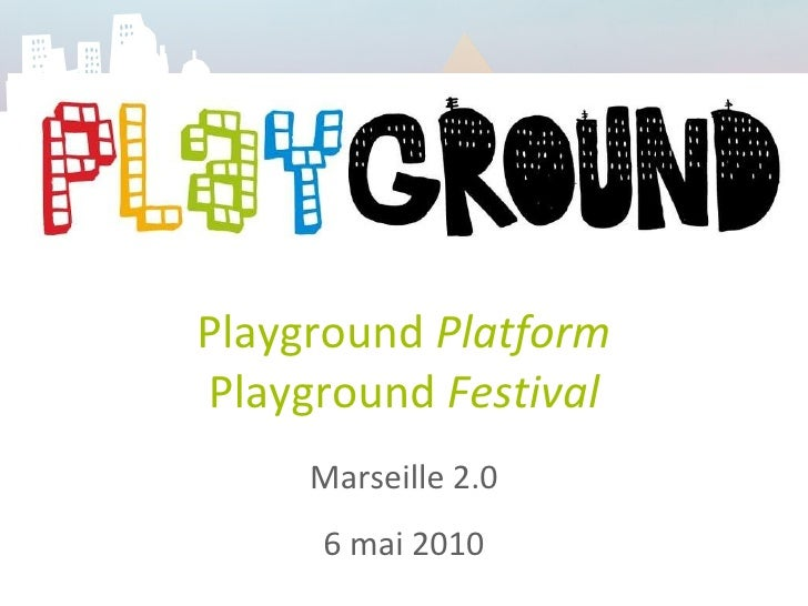 Playground  Platform Playground  Festival Marseille 2.0 6 mai 2010
