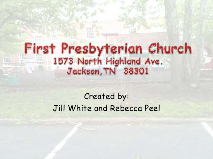 First Presbyterian Church1573 North Highland Ave.Jackson,TN  38301 <br />Created by:<br />Jill White and Rebecca Peel<br />
