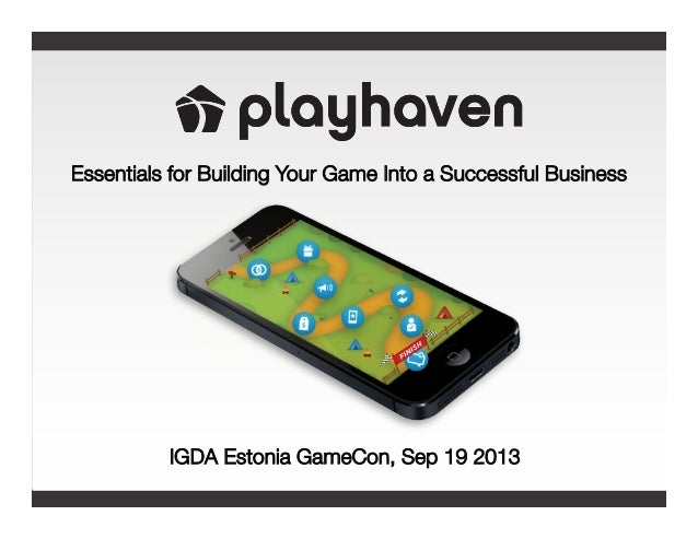 Essentials for Building Your Game Into a Successful Business IGDA Estonia GameCon, Sep 19 2013