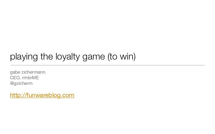 playing the loyalty game (to win) gabe zichermann CEO, rmbrME @gzicherm  http://funwareblog.com