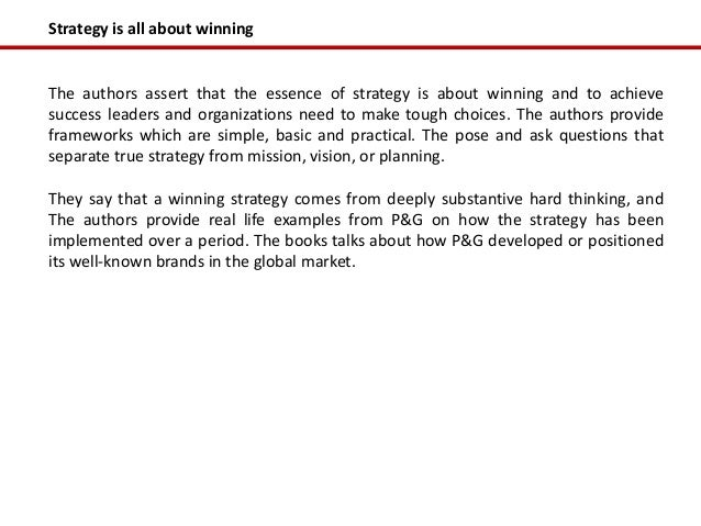 Strategy is all about winningThe authors assert that the essence of strategy is about winning and to achievesuccess leader...