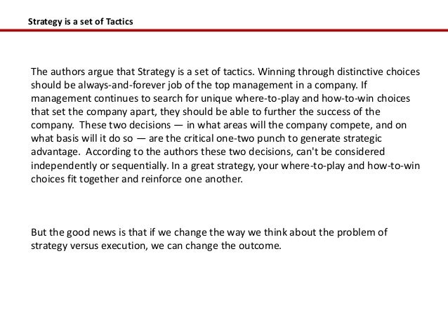 Strategy is a set of TacticsThe authors argue that Strategy is a set of tactics. Winning through distinctive choicesshould...