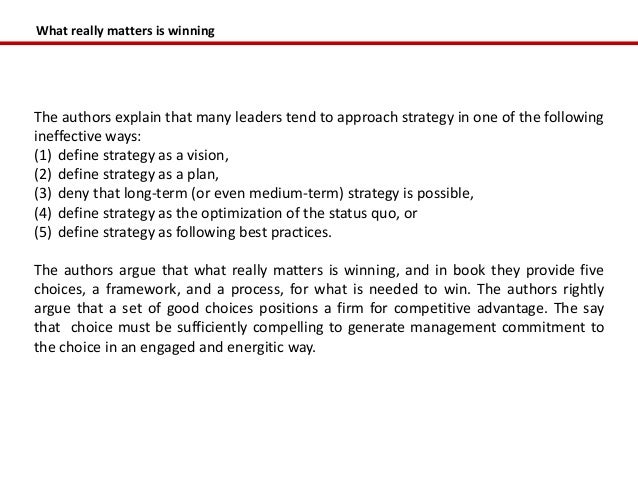 What really matters is winningThe authors explain that many leaders tend to approach strategy in one of the followingineff...