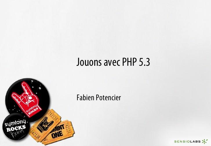 Jouons avec PHP 5.3  Fabien Potencier