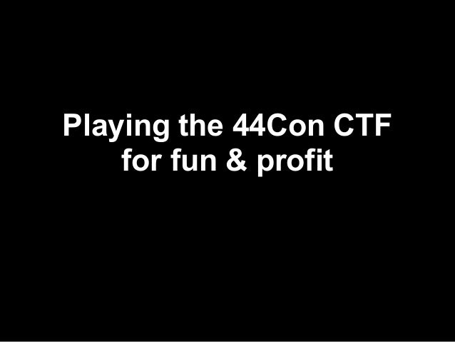 Playing the 44Con CTF    for fun & profit