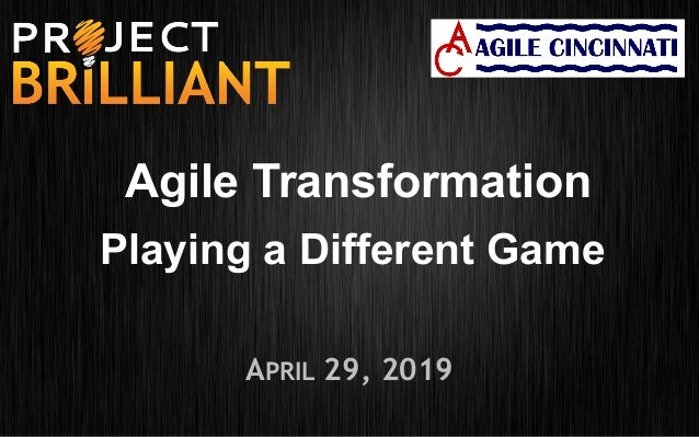 APRIL 29, 2019 Agile Transformation Playing a Different Game