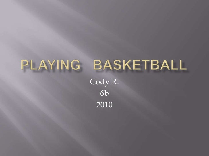 Playing   Basketball<br />Cody R.<br />6b<br />2010<br />