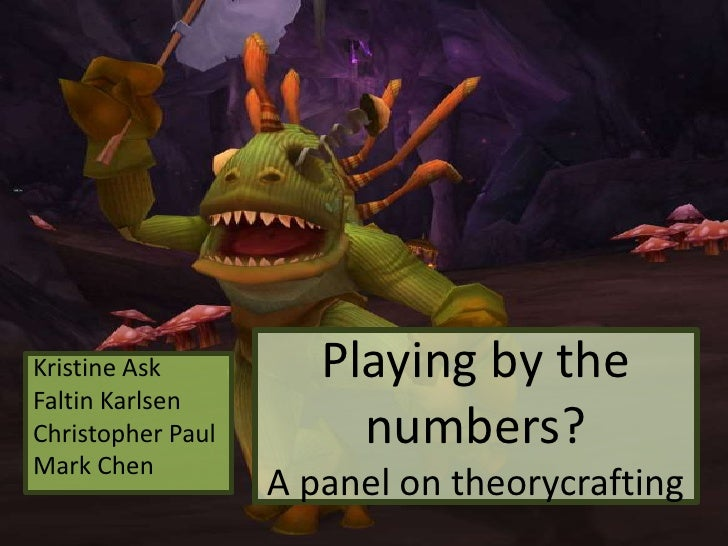 Playing by the numbers?A panel on theorycrafting<br />Kristine Ask<br />Faltin Karlsen<br />Christopher Paul<br />Mark Che...