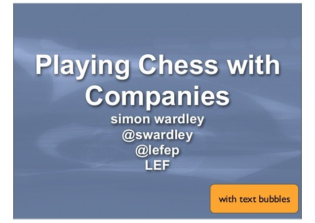 Playing Chess with Companies simon wardley @swardley @lefep LEF with text bubbles