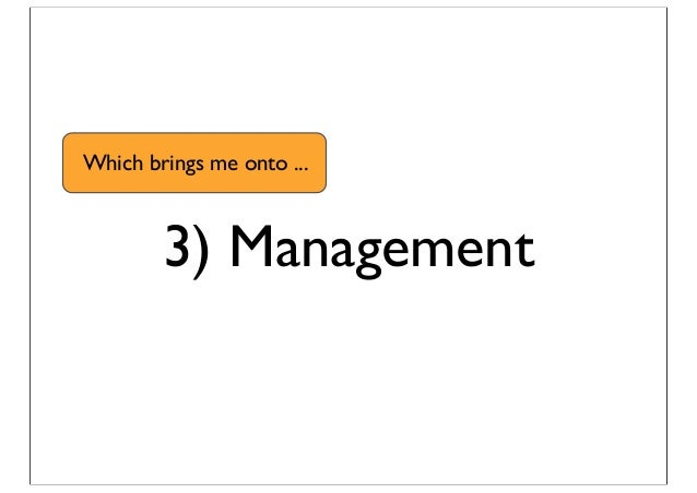 3) Management Which brings me onto ...