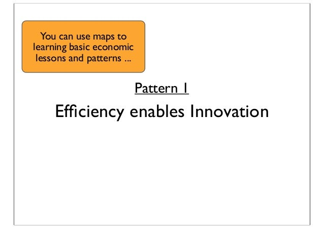 Pattern 1 Efficiency enables Innovation You can use maps to learning basic economic lessons and patterns ...