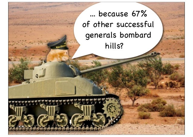 ... because 67% of other successful generals bombard hills?
