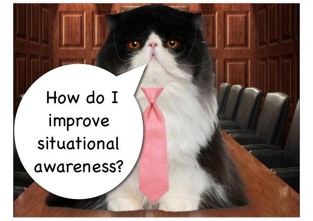 How do I improve situational awareness?