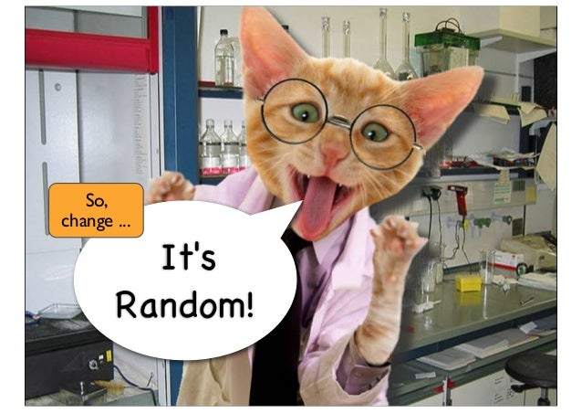 It's Random! So, change ...