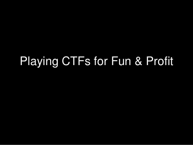 Playing CTFs for Fun & Profit