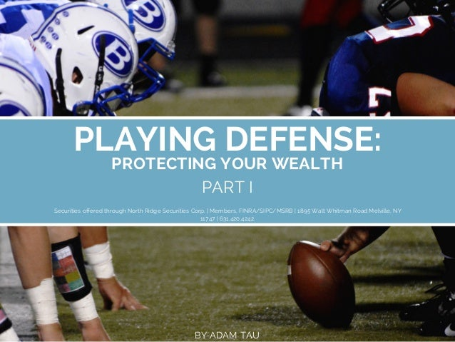 PLAYING DEFENSE: PROTECTING YOUR WEALTH PART I Securities offered through North Ridge Securities Corp. | Members, FINRA/SI...
