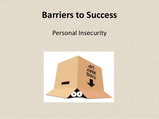 Barriers to Success  Personal Insecurity