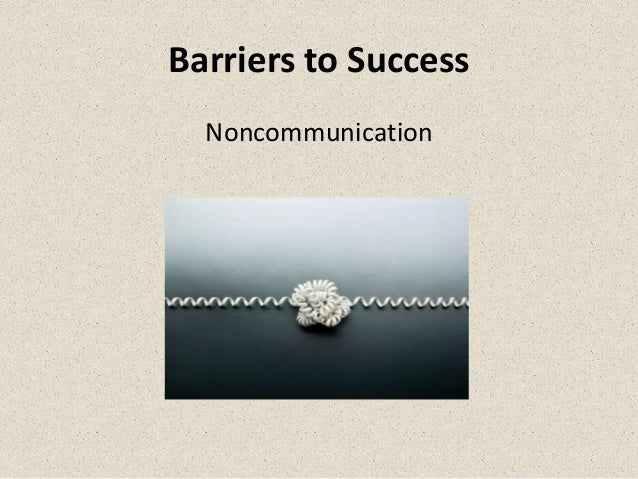Barriers to Success  Noncommunication