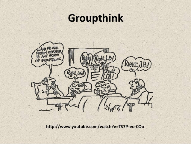 Groupthinkhttp://www.youtube.com/watch?v=TS7P-eo-COo
