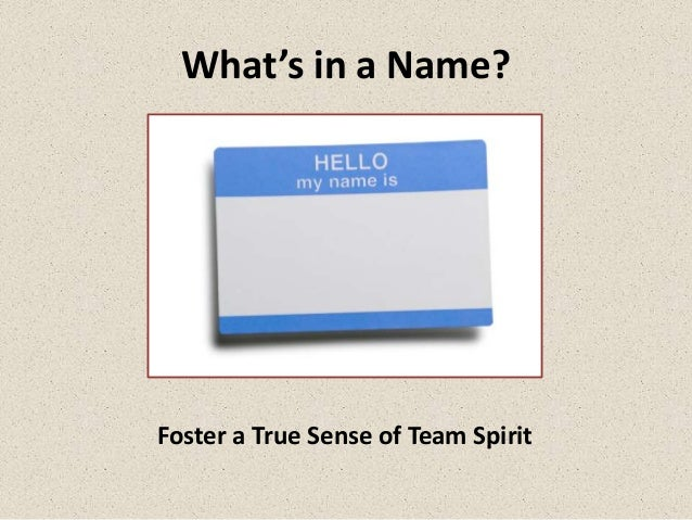 What's in a Name?Foster a True Sense of Team Spirit