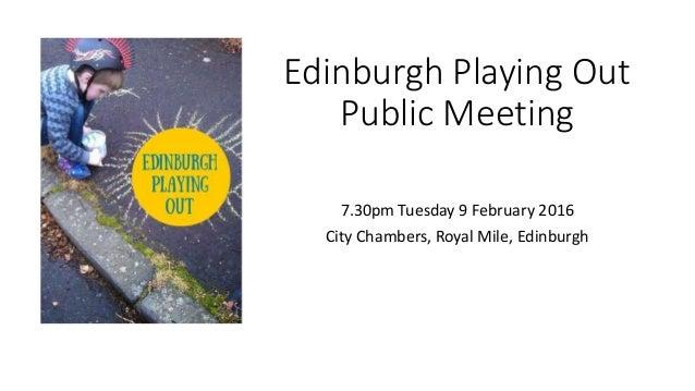 Edinburgh Playing Out Public Meeting 7.30pm Tuesday 9 February 2016 City Chambers, Royal Mile, Edinburgh