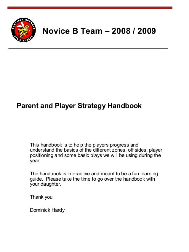 Novice B Team – 2008 / 2009 This handbook is to help the players progress and understand the basics of the different zones...
