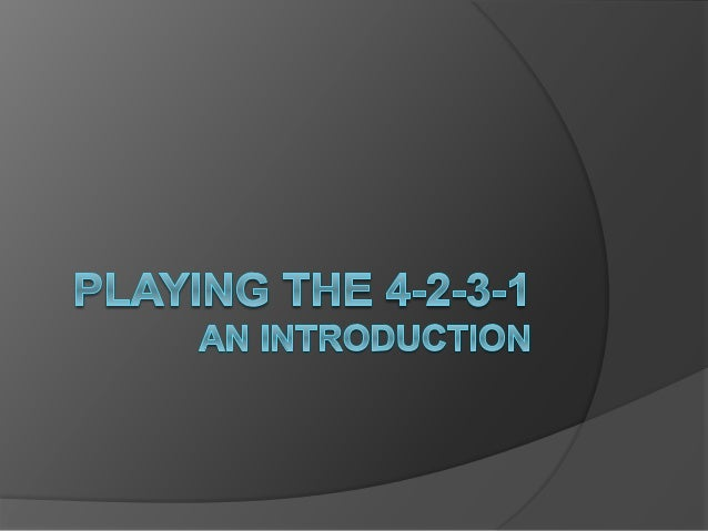 4-2-3-1 Introduction • This document is designed to provide a general introduction to playing the 4-2-3-1 formation. • The...