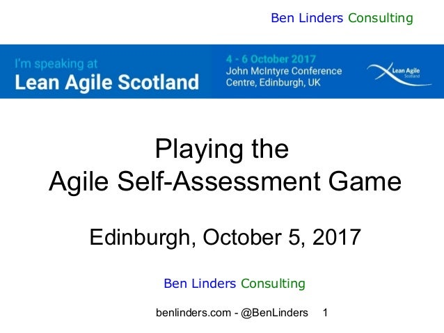 benlinders.com - @BenLinders 1 Ben Linders Consulting Playing the Agile Self-Assessment Game Edinburgh, October 5, 2017 Be...