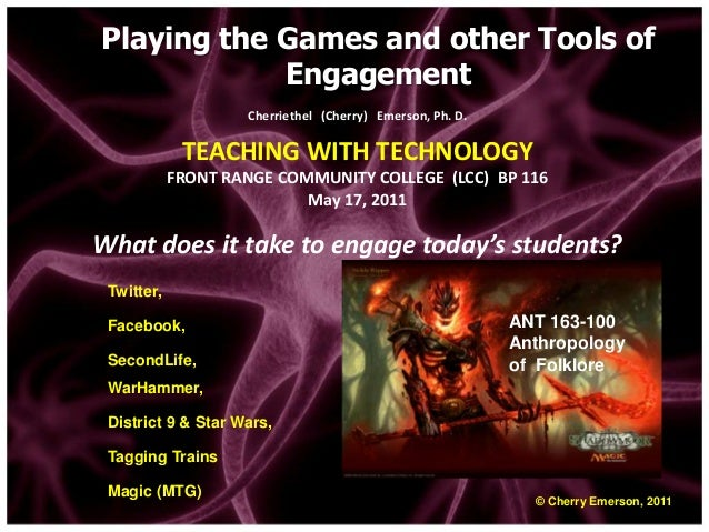 Playing the Games and other Tools of            Engagement                    Cherriethel (Cherry) Emerson, Ph. D.        ...