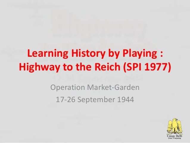 Learning History by Playing : Highway to the Reich (SPI 1977) Operation Market-Garden 17-26 September 1944