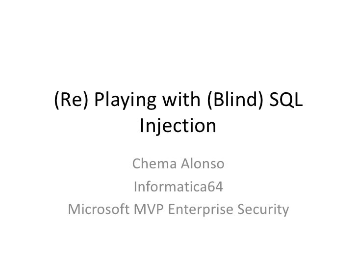 (Re) Playingwith (Blind) SQL Injection<br />Chema Alonso<br />Informatica64 <br />Microsoft MVP Enterprise Security<br />