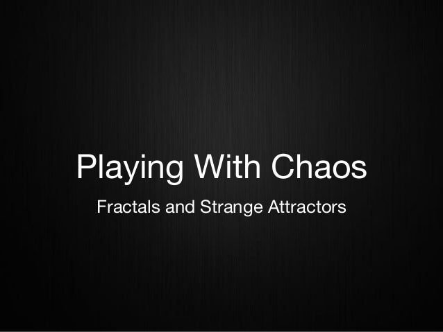 Playing With Chaos Fractals and Strange Attractors
