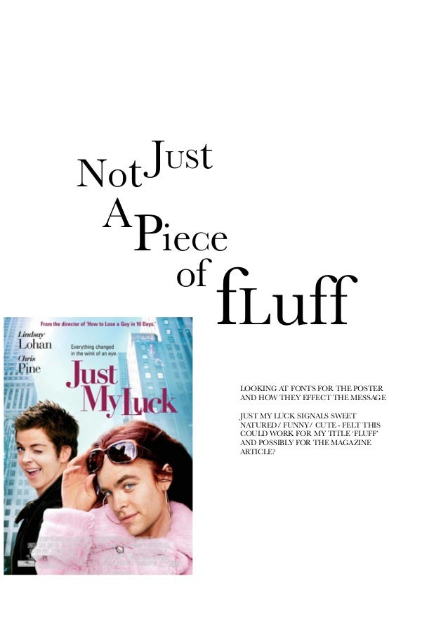 JUStNotAPieCeoffLuffLOOKING AT FONTS FOR THE POSTERAND HOW THEY EFFECT THE MESSAGEJUST MY LUCK SIGNALS SWEETNATURED/ FUNNY...