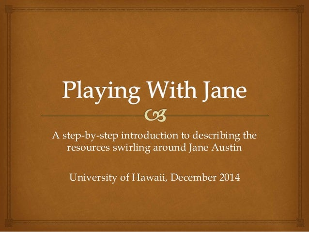 A step-by-step introduction to describing the  resources swirling around Jane Austin  University of Hawaii, December 2014