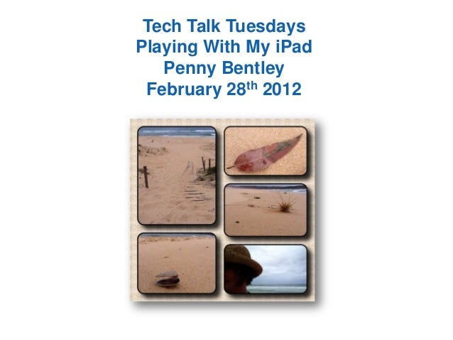 Tech Talk Tuesdays Playing With My iPad Penny Bentley February 28th 2012