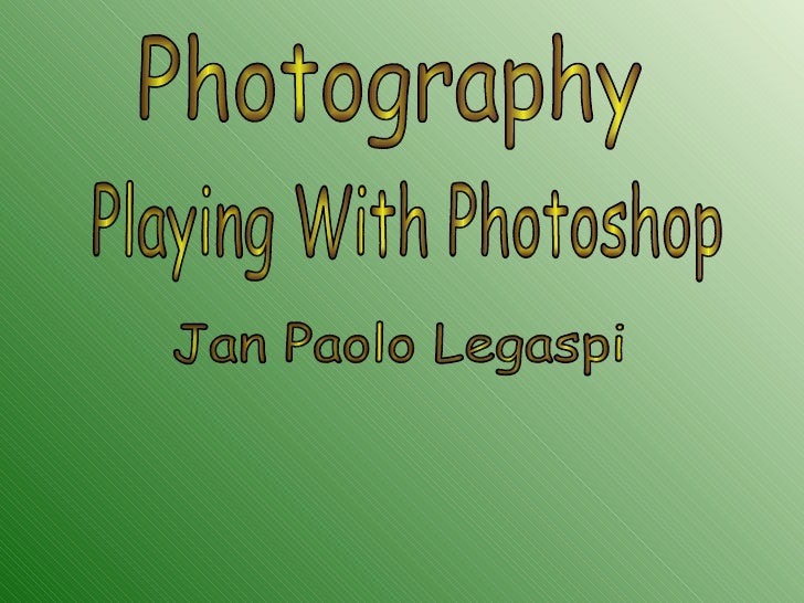 Photography Playing With Photoshop Jan Paolo Legaspi