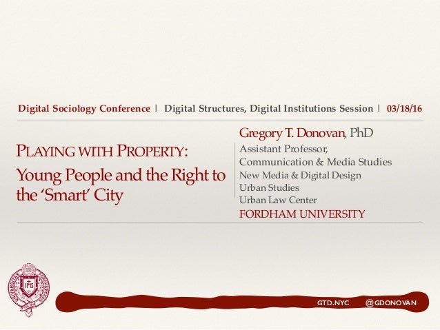 Digital Sociology Conference | Digital Structures, Digital Institutions Session | 03/18/16 PLAYING WITH PROPERTY: Young Pe...