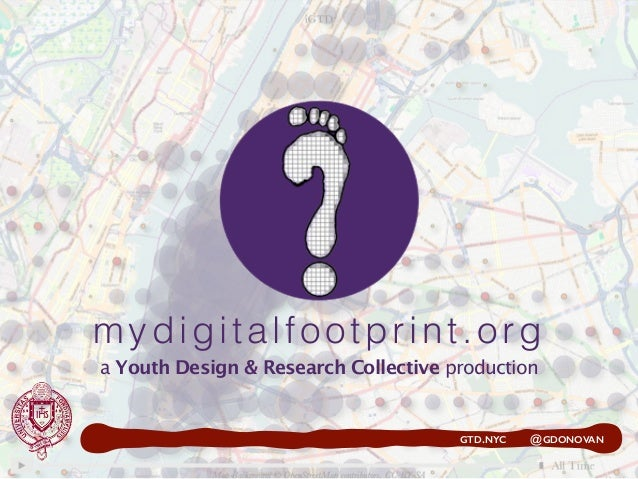 mydigitalfootprint.org a Youth Design & Research Collective production GTD.NYC @GDONOVAN