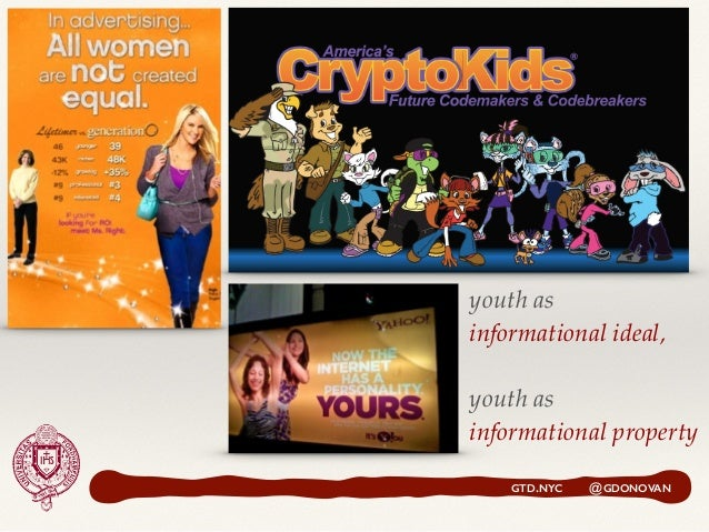 youth as  informational ideal, youth as  informational property GTD.NYC @GDONOVAN
