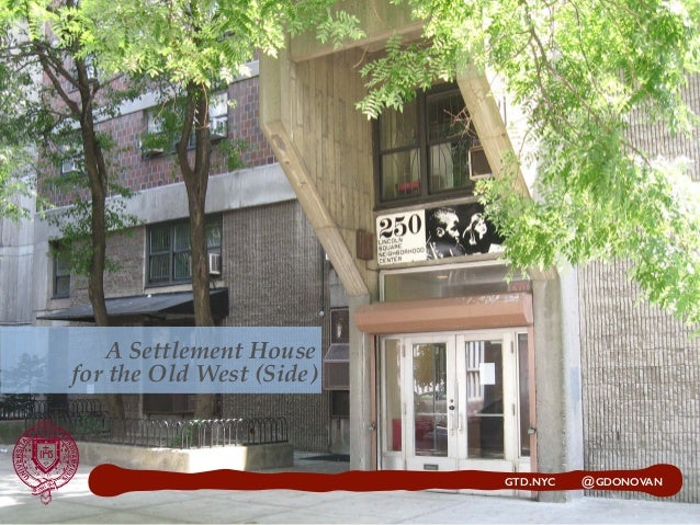 GTD.NYC @GDONOVAN A Settlement House for the Old West (Side) GTD.NYC @GDONOVAN