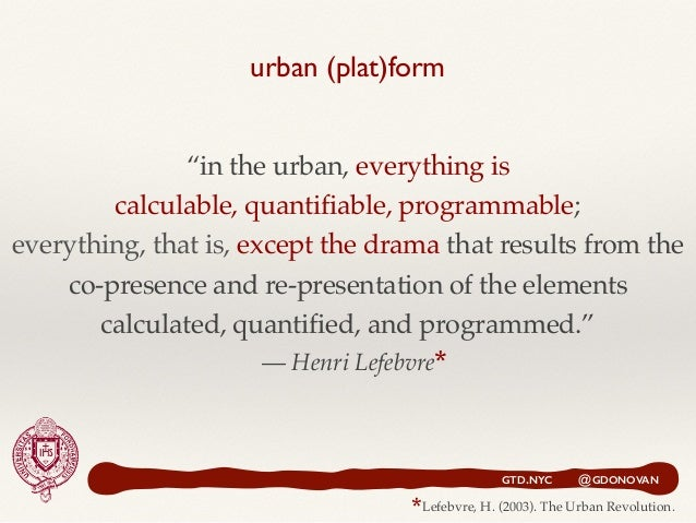 """GTD.NYC @GDONOVAN Lefebvre, H. (2003). The Urban Revolution. """"in the urban, everything is calculable, quantifiable, progra..."""