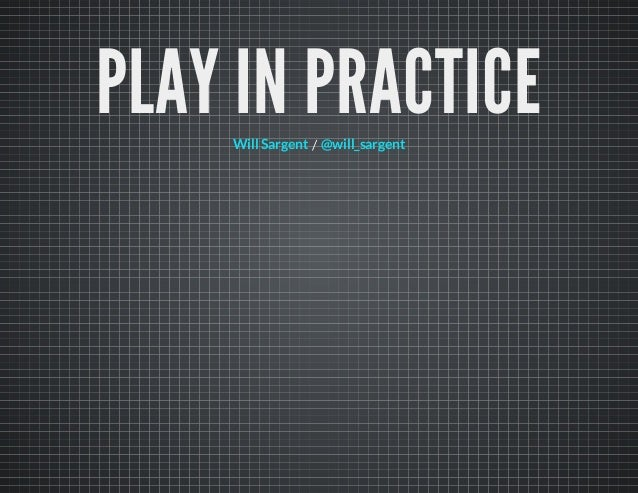 PLAY IN PRACTICE/Will Sargent @will_sargent