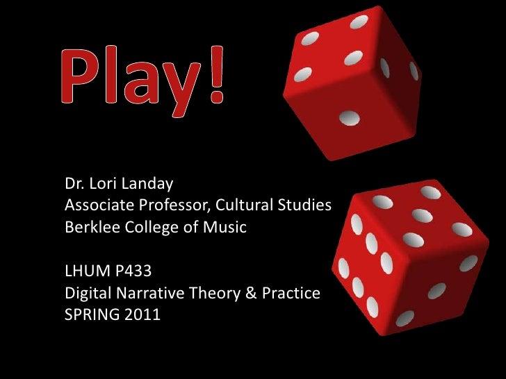 Play!<br />Dr. Lori Landay<br />Associate Professor, Cultural Studies<br />Berklee College of Music<br />LHUM P433<br />Di...