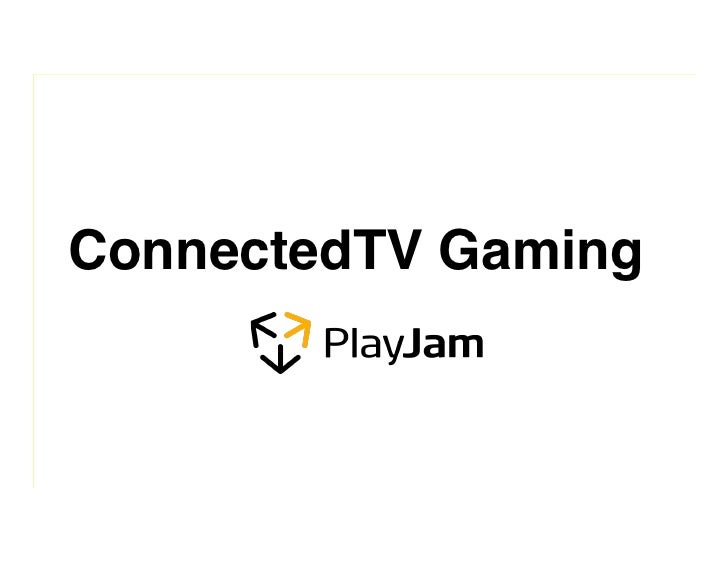 ConnectedTV Gaming!© 2012 PlayJam Ltd. All Rights Reserved. PlayJam Confidential.