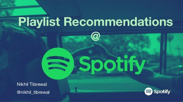 Playlist Recommendations @ Nikhil Tibrewal @nikhil_tibrewal