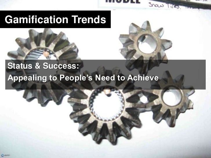 Gamification Trends<br />Status & Success:<br />Appealing to People's Need to Achieve<br />