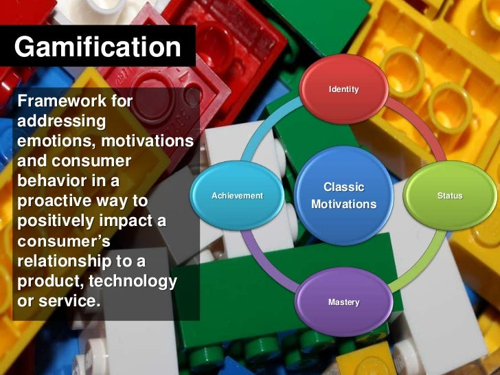Gamification<br />Framework for addressing emotions, motivations and consumer behavior in a proactive way to positively im...