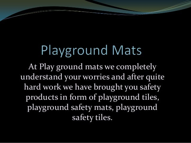 At Play ground mats we completely understand your worries and after quite hard work we have brought you safety products in...