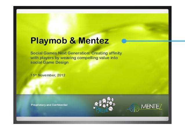 Playmob & MentezSocial Games Next Generation: Creating affinitywith players by weaving compelling value intosocial Game De...